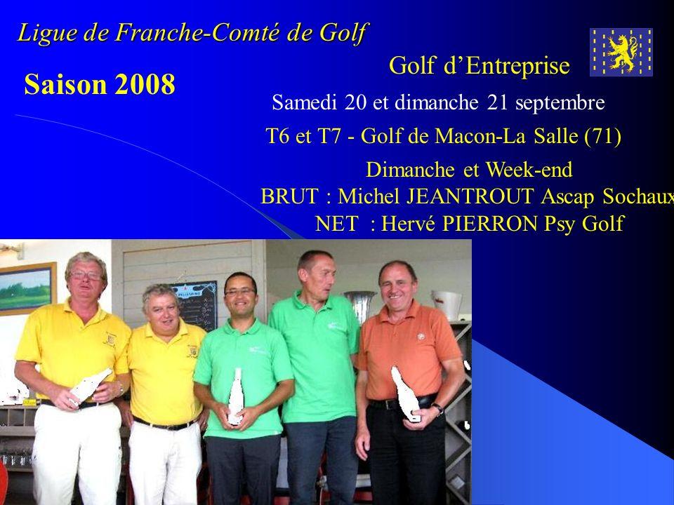 Ligue de Franche-Comté de Golf Golf dEntreprise Saison 2008 Samedi 20 et dimanche 21 septembre Dimanche et Week-end BRUT : Michel JEANTROUT Ascap Soch