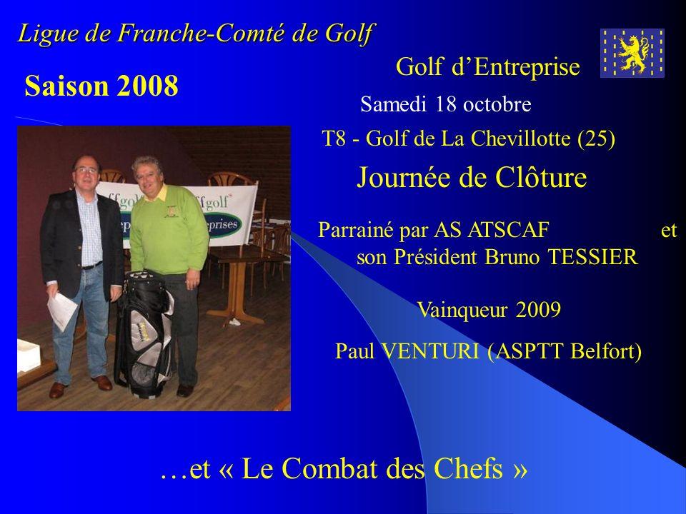 Ligue de Franche-Comté de Golf Golf dEntreprise Saison 2008 Samedi 18 octobre Journée de Clôture …et « Le Combat des Chefs » Parrainé par AS ATSCAF et