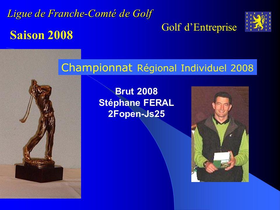 Ligue de Franche-Comté de Golf Golf dEntreprise Saison 2008 Championnat Régional Individuel 2008 Brut 2008 Stéphane FERAL 2Fopen-Js25