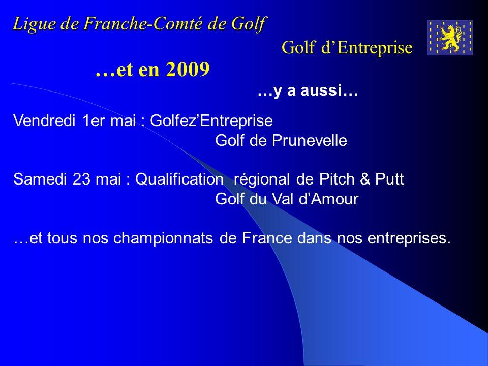 Ligue de Franche-Comté de Golf Golf dEntreprise …et en 2009 …y a aussi… Vendredi 1er mai : GolfezEntreprise Golf de Prunevelle Samedi 23 mai : Qualifi