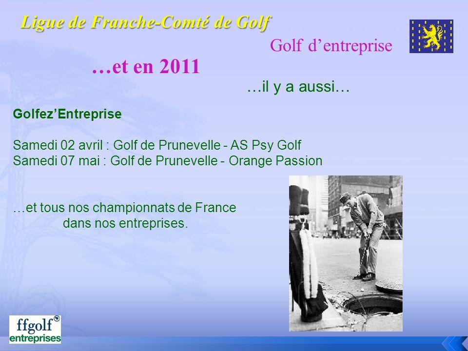 Golf dentreprise …et en 2011 …il y a aussi… GolfezEntreprise Samedi 02 avril : Golf de Prunevelle - AS Psy Golf Samedi 07 mai : Golf de Prunevelle - O