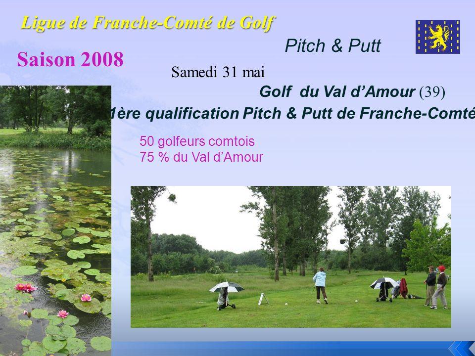 Pitch & Putt Saison 2008 Samedi 31 mai Golf du Val dAmour (39) 1ère qualification Pitch & Putt de Franche-Comté 50 golfeurs comtois 75 % du Val dAmour