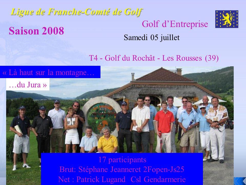 Golf dEntreprise Saison 2008 Samedi 05 juillet T4 - Golf du Rochât - Les Rousses (39) « Là haut sur la montagne… 17 participants Brut: Stéphane Jeanne