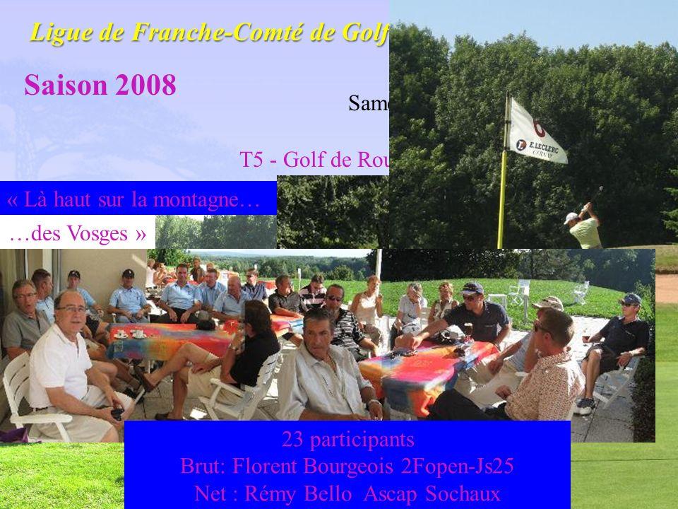 Golf dEntreprise Saison 2008 Samedi 30 août T5 - Golf de Rougemont le Château (90) 23 participants Brut: Florent Bourgeois 2Fopen-Js25 Net : Rémy Bell