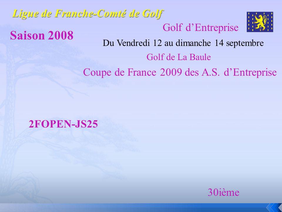 Golf dEntreprise Saison 2008 Du Vendredi 12 au dimanche 14 septembre Golf de La Baule Coupe de France 2009 des A.S. dEntreprise 2FOPEN-JS25 30ième