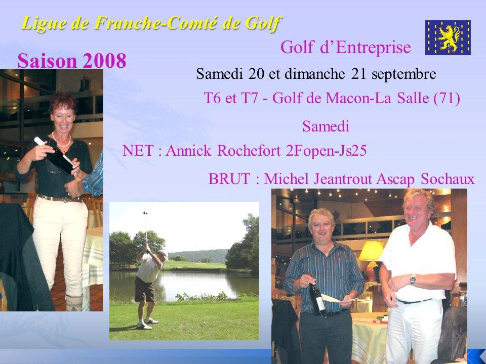 Golf dEntreprise Saison 2008 Samedi 20 et dimanche 21 septembre Samedi NET : Annick Rochefort 2Fopen-Js25 BRUT : Michel Jeantrout Ascap Sochaux T6 et