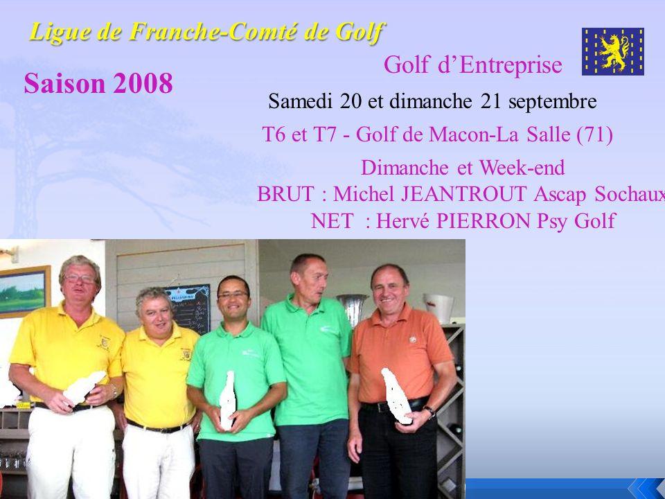 Golf dEntreprise Saison 2008 Samedi 20 et dimanche 21 septembre Dimanche et Week-end BRUT : Michel JEANTROUT Ascap Sochaux NET : Hervé PIERRON Psy Gol