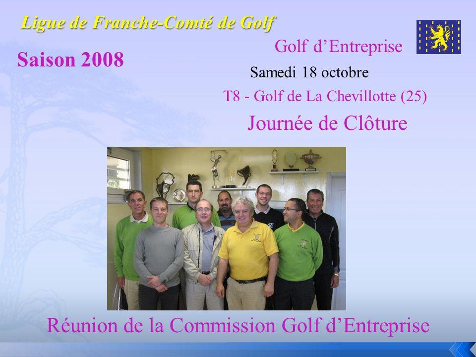 Golf dEntreprise Saison 2008 Samedi 18 octobre T8 - Golf de La Chevillotte (25) Journée de Clôture Réunion de la Commission Golf dEntreprise