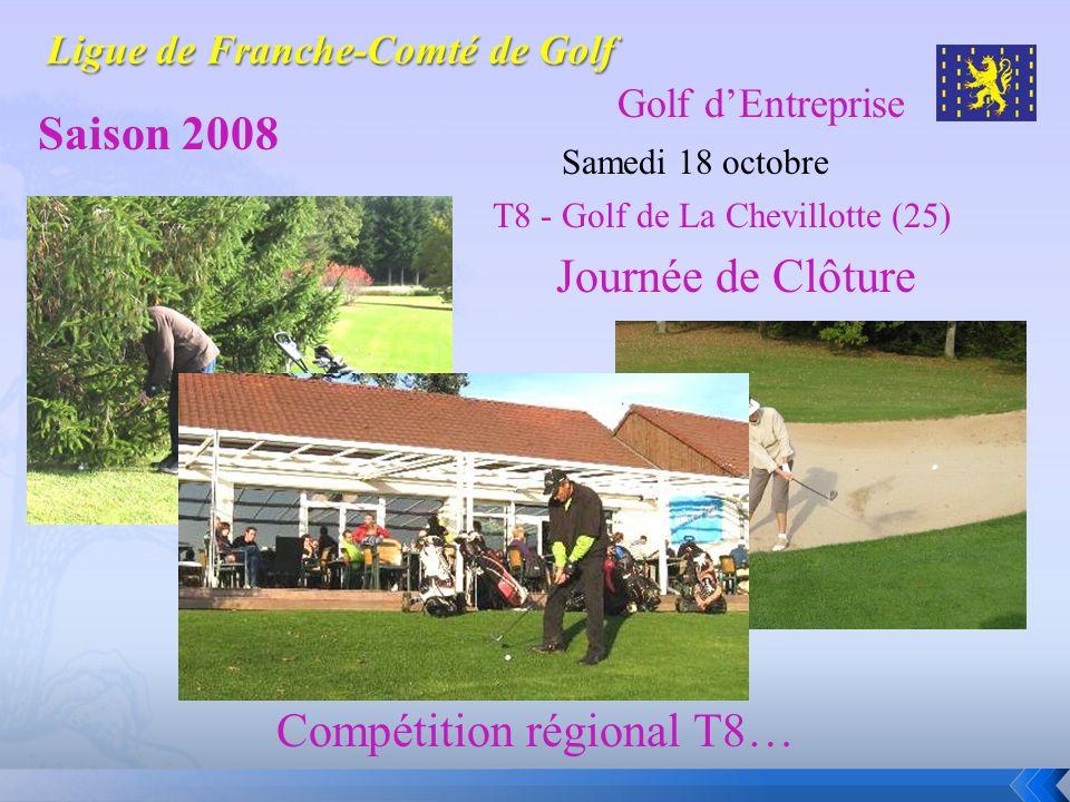 Golf dEntreprise Saison 2008 Samedi 18 octobre Journée de Clôture T8 - Golf de La Chevillotte (25) Compétition régional T8…
