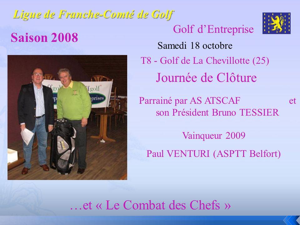 Golf dEntreprise Saison 2008 Samedi 18 octobre Journée de Clôture …et « Le Combat des Chefs » Parrainé par AS ATSCAF et son Président Bruno TESSIER Va