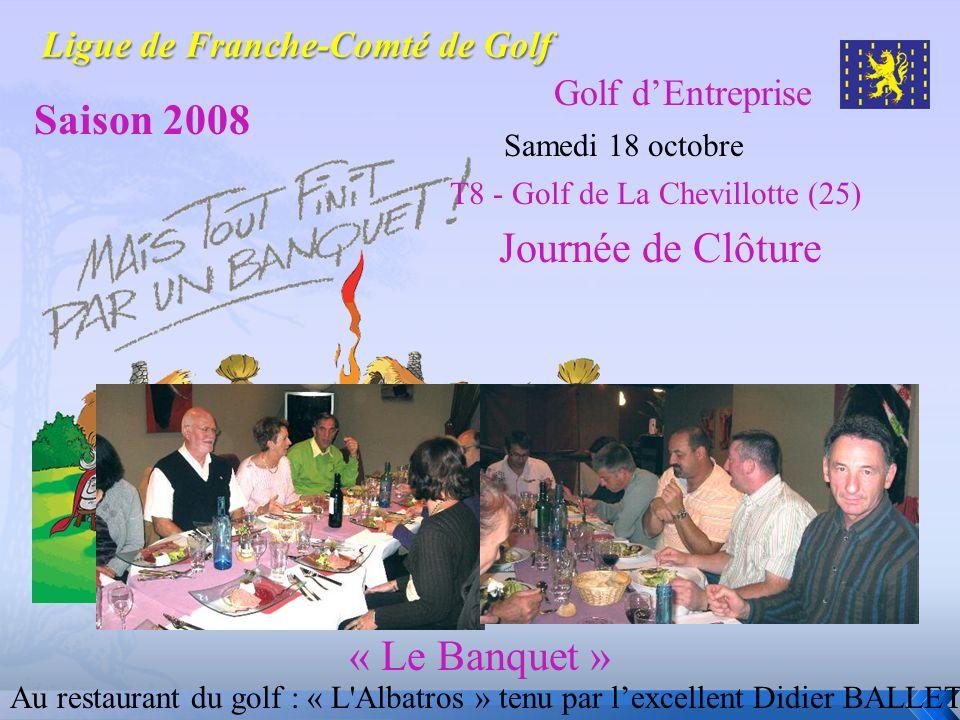 Golf dEntreprise Saison 2008 Samedi 18 octobre Journée de Clôture « Le Banquet » Au restaurant du golf : « L'Albatros » tenu par lexcellent Didier BAL
