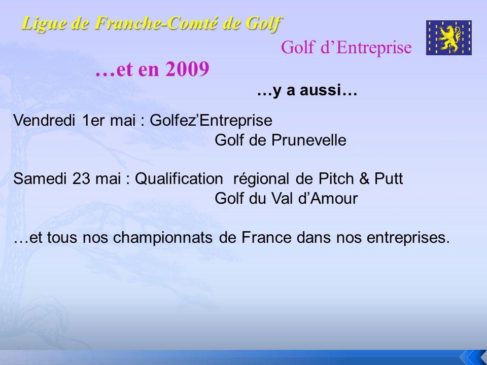Golf dEntreprise …et en 2009 …y a aussi… Vendredi 1er mai : GolfezEntreprise Golf de Prunevelle Samedi 23 mai : Qualification régional de Pitch & Putt