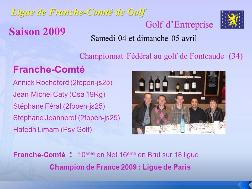 Golf dEntreprise Saison 2009 Samedi 04 et dimanche 05 avril Championnat Fédéral au golf de Fontcaude (34) Franche-Comté Annick Rocheford (2fopen-js25)