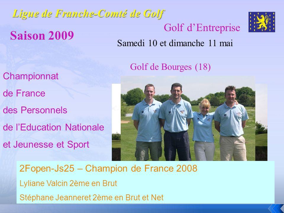 Golf dEntreprise Saison 2009 Samedi 10 et dimanche 11 mai Golf de Bourges (18) Championnat de France des Personnels de lEducation Nationale et Jeuness