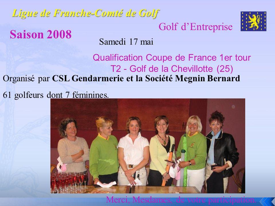 Golf dEntreprise Saison 2008 Samedi 17 mai Qualification Coupe de France 1er tour T2 - Golf de la Chevillotte (25) Organisé par CSL Gendarmerie et la
