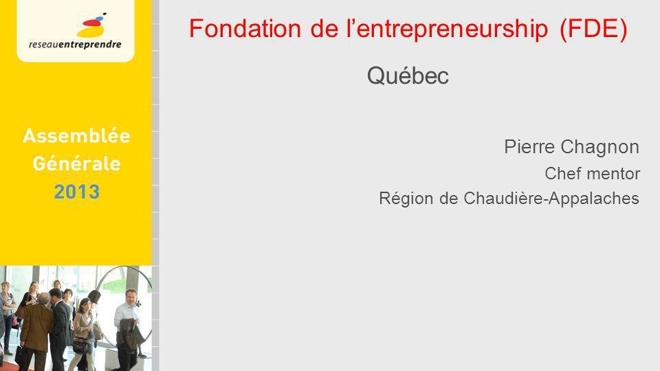 Fondation de lentrepreneurship (FDE) Québec Pierre Chagnon Chef mentor Région de Chaudière-Appalaches