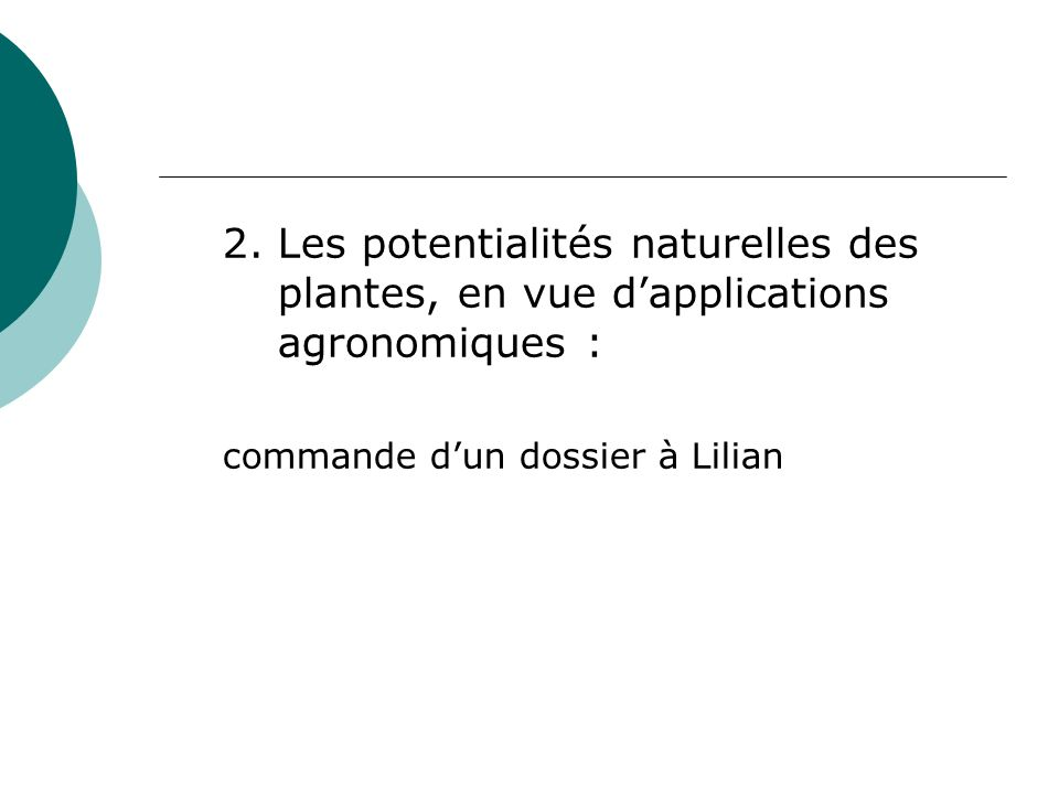 2. Les potentialités naturelles des plantes, en vue dapplications agronomiques : commande dun dossier à Lilian