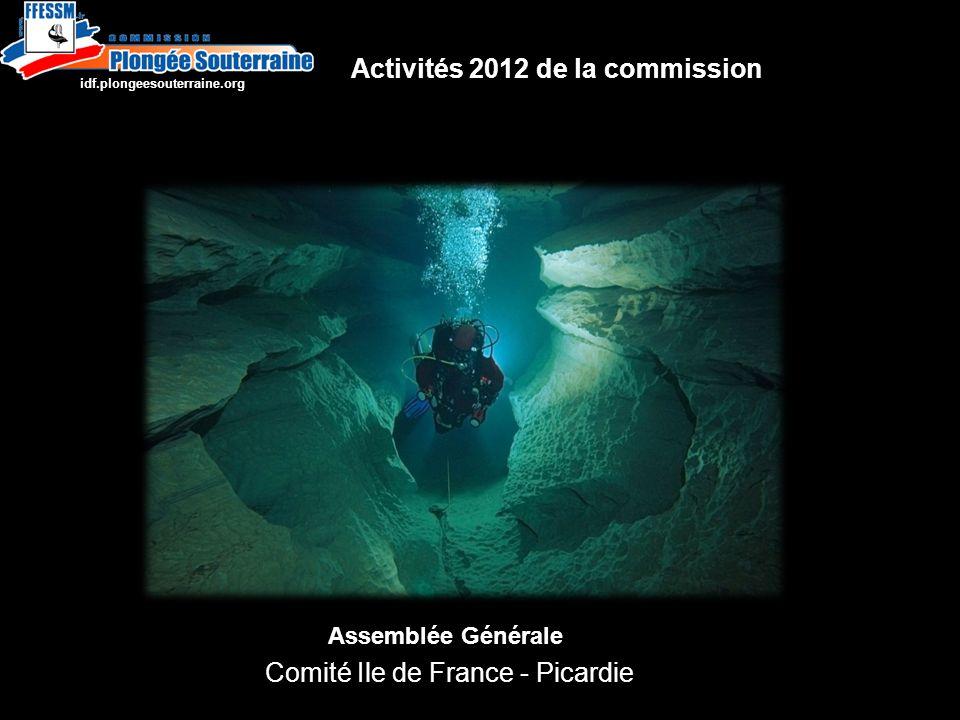 http://idf.plongeesouterraine.org Assemblée Générale Comité Ile de France - Picardie http://idf.plongeesouterraine.org Activités 2012 de la commission