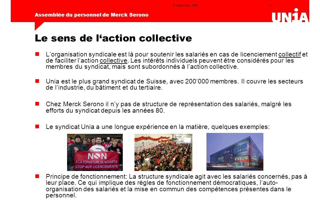 3 Assemblée du personnel de Merck Serono 5. September 2008 Le sens de laction collective Lorganisation syndicale est là pour soutenir les salariés en
