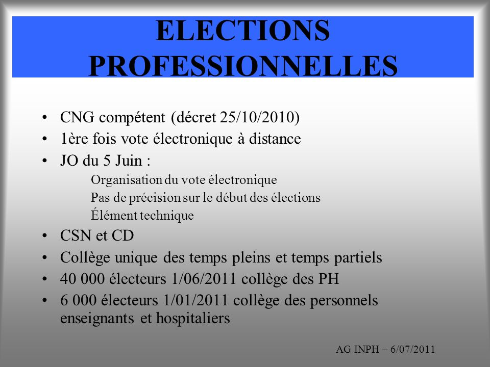 ELECTIONS PROFESSIONNELLES CNG compétent (décret 25/10/2010) 1ère fois vote électronique à distance JO du 5 Juin : Organisation du vote électronique P