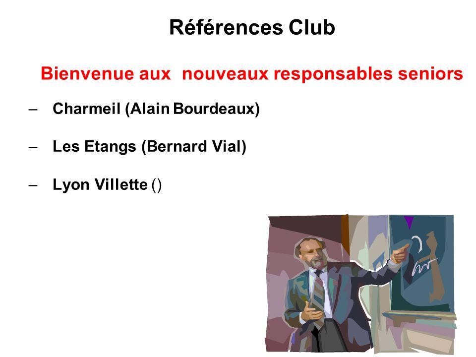 Références Club Bienvenue aux nouveaux responsables seniors –Charmeil (Alain Bourdeaux) –Les Etangs (Bernard Vial) –Lyon Villette ()