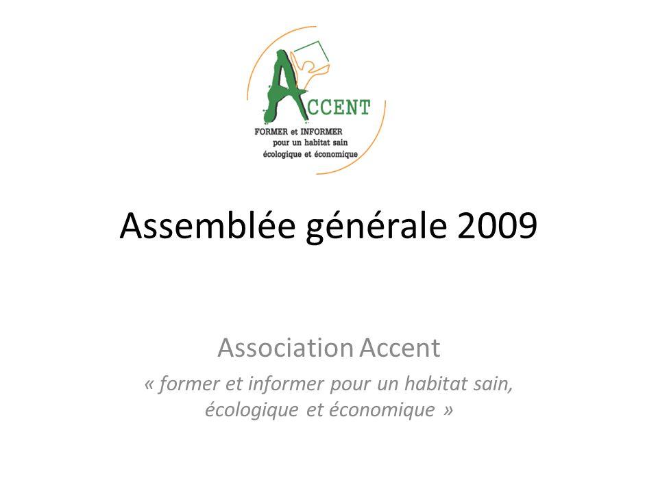 Assemblée générale 2009 Association Accent « former et informer pour un habitat sain, écologique et économique »