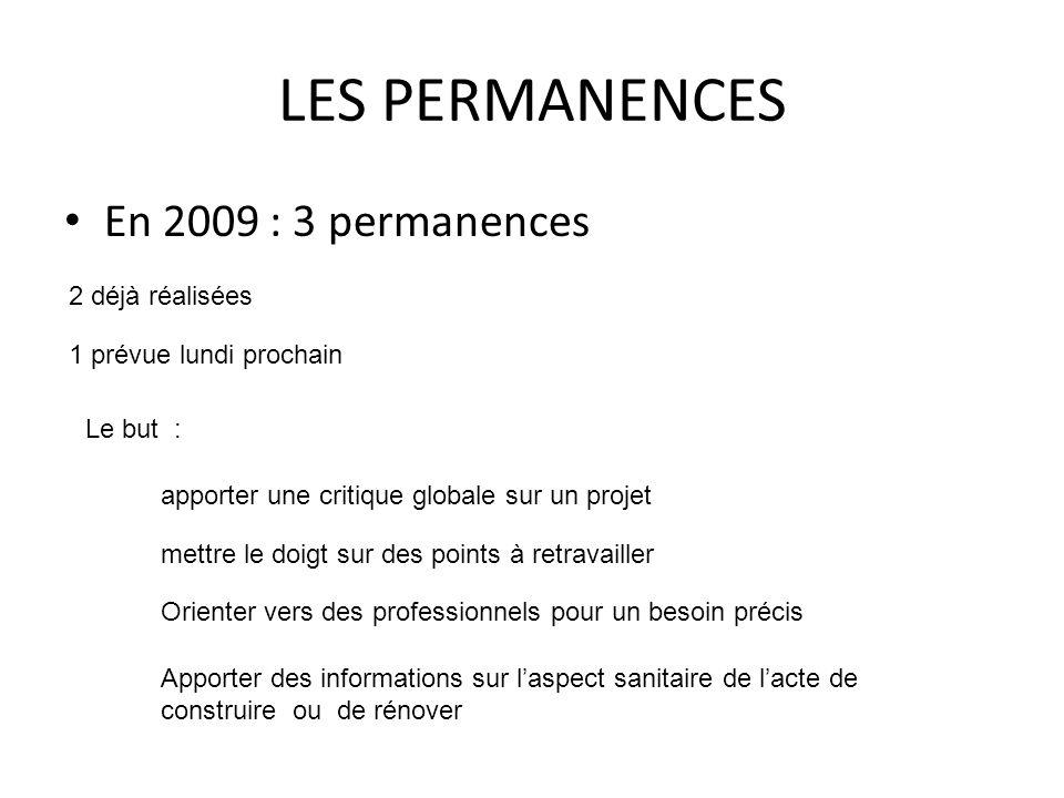 LES PERMANENCES En 2009 : 3 permanences 2 déjà réalisées 1 prévue lundi prochain apporter une critique globale sur un projet mettre le doigt sur des p