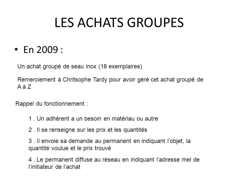 LES ACHATS GROUPES En 2009 : Un achat groupé de seau inox (18 exemplaires) Remerciement à Chritsophe Tardy pour avoir géré cet achat groupé de A à Z R