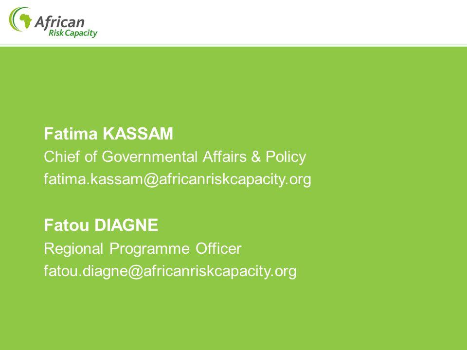 Fatima KASSAM Chief of Governmental Affairs & Policy fatima.kassam@africanriskcapacity.org Fatou DIAGNE Regional Programme Officer fatou.diagne@africa