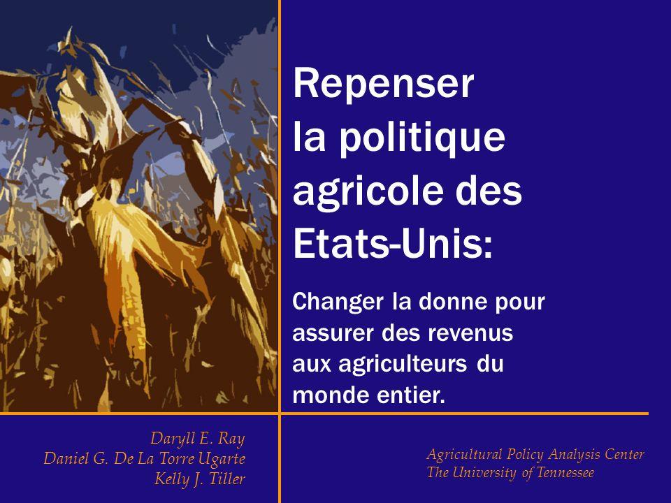 Repenser la politique agricole des Etats-Unis: Changer la donne pour assurer des revenus aux agriculteurs du monde entier. Daryll E. Ray Daniel G. De