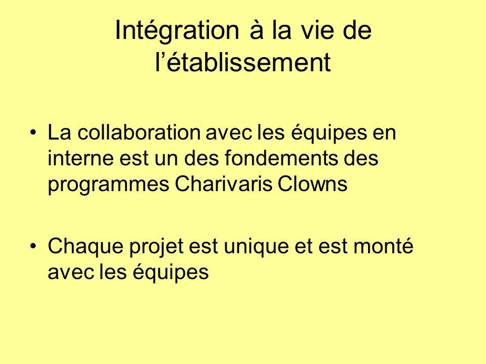 Intégration à la vie de létablissement La collaboration avec les équipes en interne est un des fondements des programmes Charivaris Clowns Chaque projet est unique et est monté avec les équipes