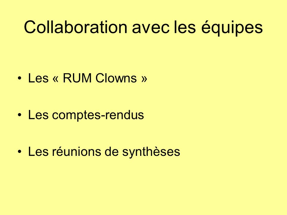 Collaboration avec les équipes Les « RUM Clowns » Les comptes-rendus Les réunions de synthèses