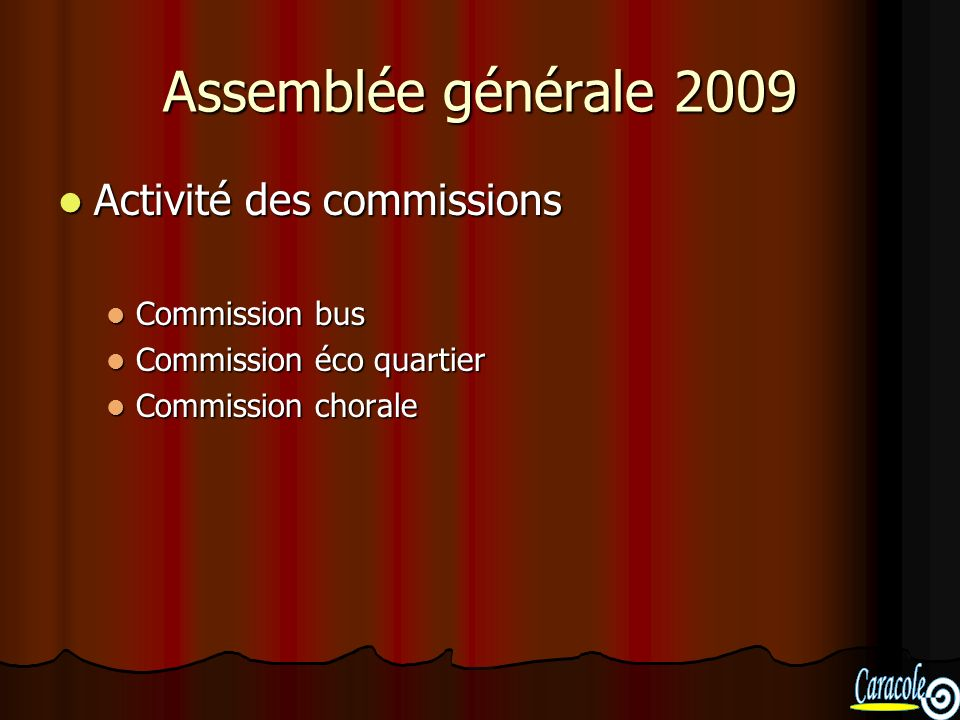 Assemblée générale 2009 Activité des commissions Activité des commissions Commission bus Commission bus Commission éco quartier Commission éco quartier Commission chorale Commission chorale