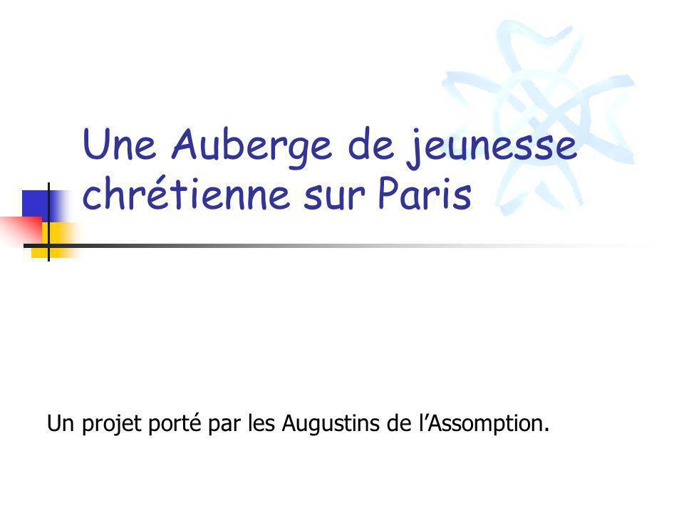 Une Auberge de jeunesse chrétienne sur Paris Un projet porté par les Augustins de lAssomption.