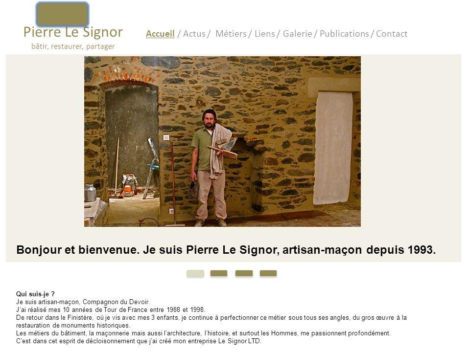 Pierre Le Signor restauration du patrimoine bâti Accueil / Actus / Métiers / Liens / Galerie / Contact Me contacter : LE SIGNOR LTD ZA du Coadic 29470 LOPERHET- 02 98 07 13 55 06 85 72 71 69 pierre@lesignor.com