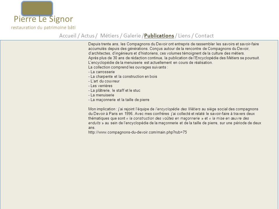 Pierre Le Signor restauration du patrimoine bâti Accueil / Actus / Métiers / Galerie /Publications / Liens / Contact Depuis trente ans, les Compagnons