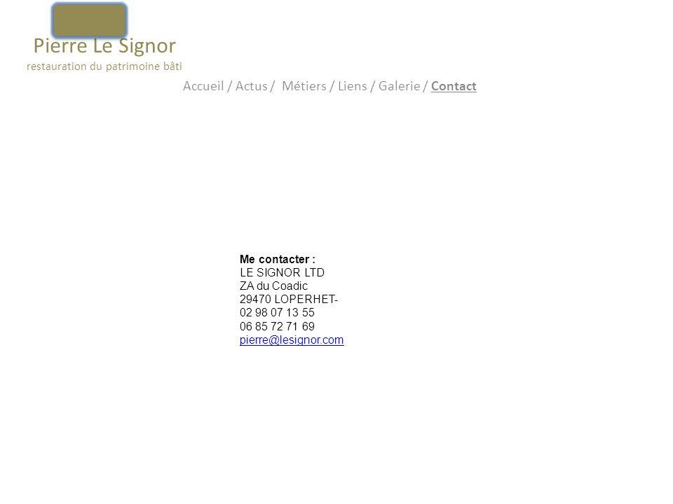 Pierre Le Signor restauration du patrimoine bâti Accueil / Actus / Métiers / Liens / Galerie / Contact Me contacter : LE SIGNOR LTD ZA du Coadic 29470