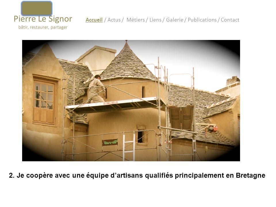 Pierre Le Signor bâtir, restaurer, partager Accueil / Actus / Métiers / Liens / Galerie / Publications / Contact 3.
