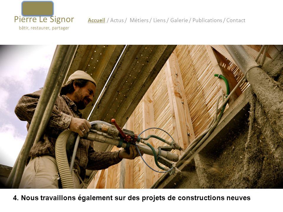 Pierre Le Signor bâtir, restaurer, partager Accueil / Actus / Métiers / Liens / Galerie / Publications / Contact 4. Nous travaillons également sur des