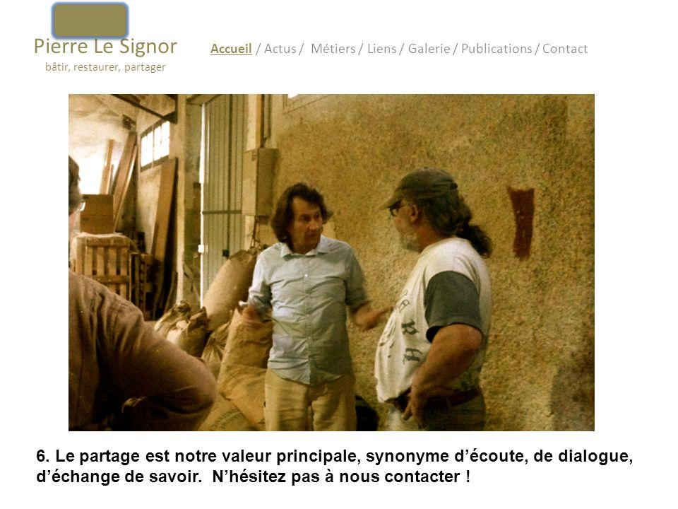 Pierre Le Signor bâtir, restaurer, partager Accueil / Actus / Métiers / Liens / Galerie / Publications / Contact 6. Le partage est notre valeur princi