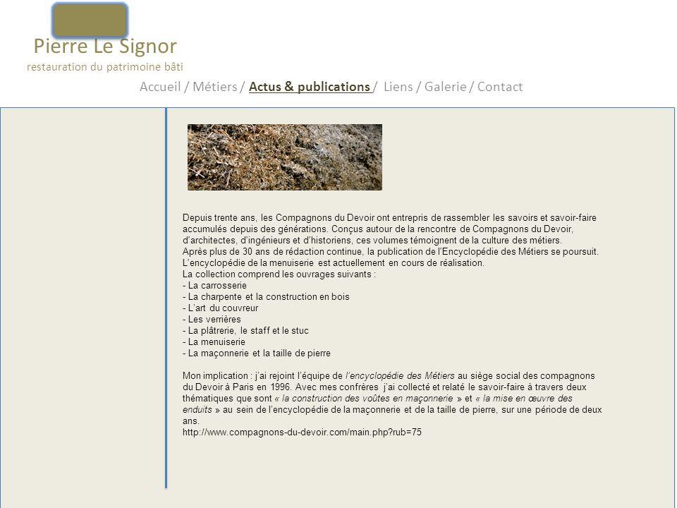 Pierre Le Signor restauration du patrimoine bâti Accueil / Métiers / Actus & publications / Liens / Galerie / Contact Me contacter : LE SIGNOR LTD ZA