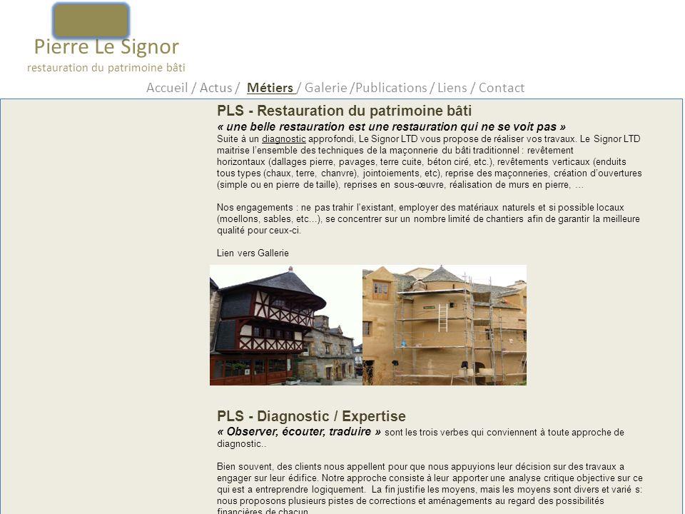 Pierre Le Signor restauration du patrimoine bâti Accueil / Actus / Métiers / Galerie /Publications / Liens / Contact PLS - Restauration du patrimoine