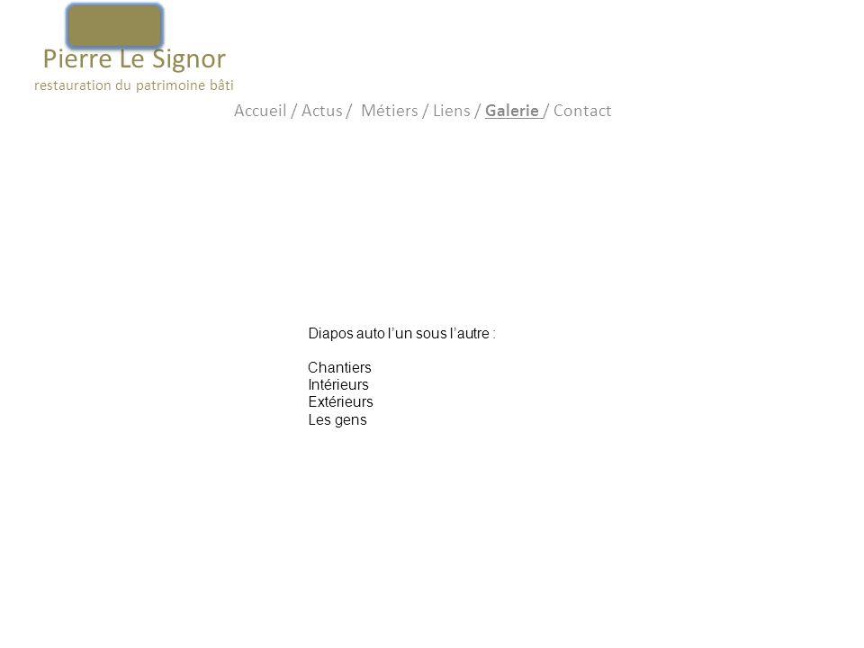 Pierre Le Signor restauration du patrimoine bâti Accueil / Actus / Métiers / Liens / Galerie / Contact Diapos auto lun sous lautre : Chantiers Intérie