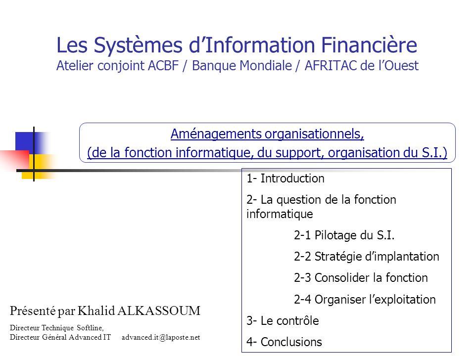 Les Systèmes dInformation Financière Atelier conjoint ACBF / Banque Mondiale / AFRITAC de lOuest Aménagements organisationnels, (de la fonction inform