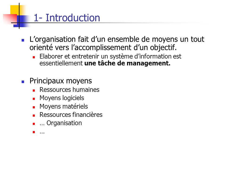 1- Introduction Lorganisation fait dun ensemble de moyens un tout orienté vers laccomplissement dun objectif. Elaborer et entretenir un système dinfor