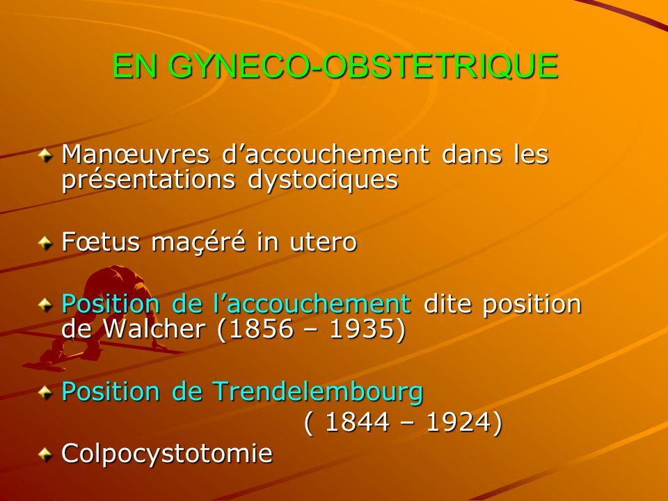 EN GYNECO-OBSTETRIQUE Manœuvres daccouchement dans les présentations dystociques Fœtus maçéré in utero Position de laccouchement dite position de Walc