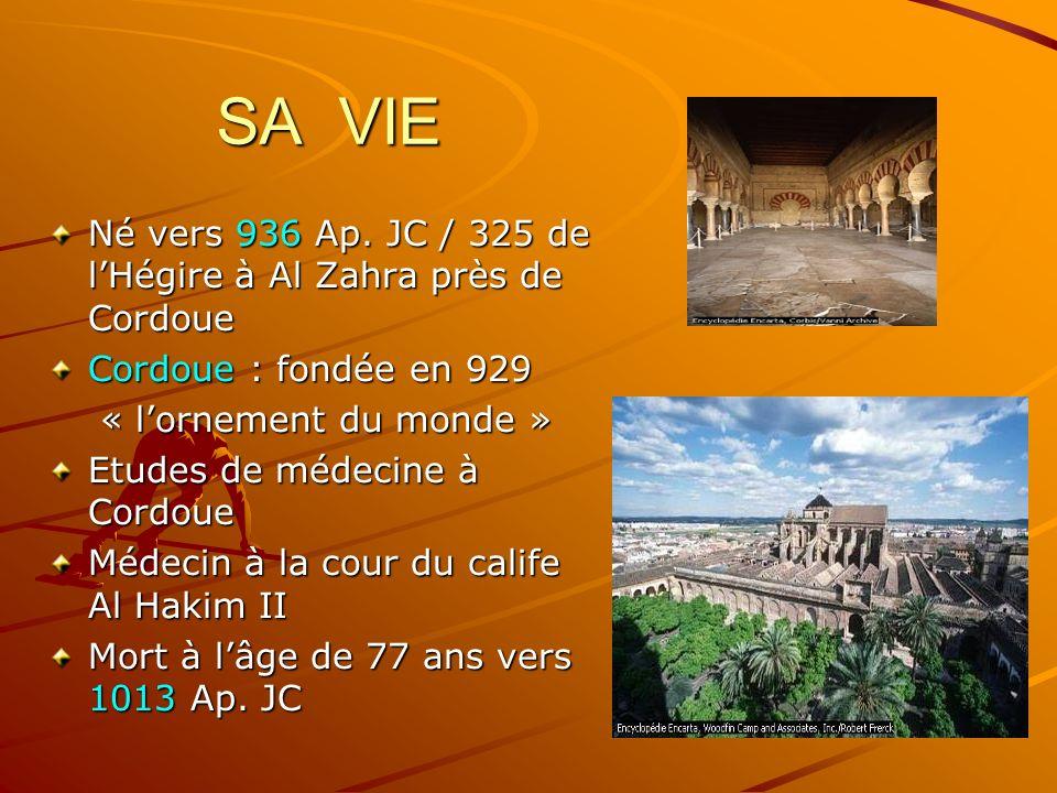 SA VIE Né vers 936 Ap. JC / 325 de lHégire à Al Zahra près de Cordoue Cordoue : fondée en 929 « lornement du monde » « lornement du monde » Etudes de