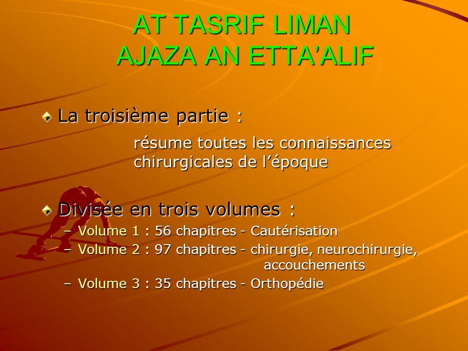 AT TASRIF LIMAN AJAZA AN ETTAALIF AT TASRIF LIMAN AJAZA AN ETTAALIF La troisième partie : résume toutes les connaissances chirurgicales de lépoque Div