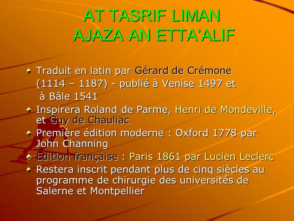 AT TASRIF LIMAN AJAZA AN ETTAALIF AT TASRIF LIMAN AJAZA AN ETTAALIF Traduit en latin par Gérard de Crémone (1114 – 1187) - publié à Venise 1497 et à B