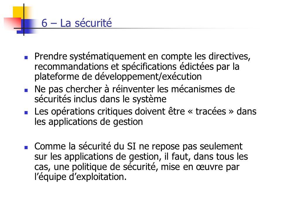 6 – La sécurité Prendre systématiquement en compte les directives, recommandations et spécifications édictées par la plateforme de développement/exécu